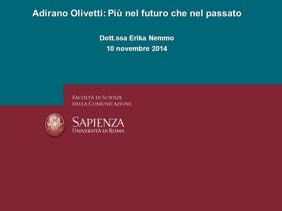 Adirano Olivetti: Più nel futuro che nel passato Dott.ssa Erika Nemmo 10 novembre 2014