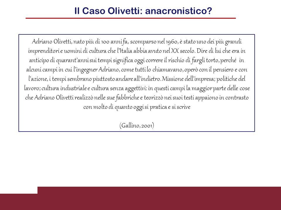 Il Caso Olivetti: anacronistico? Adriano Olivetti, nato più di 100 anni fa, scomparso nel 1960, è stato uno dei più grandi imprenditori e uomini di cu