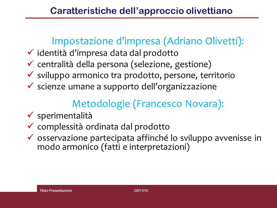 20/11/10Titolo Presentazione Caratteristiche dell'approccio olivettiano Impostazione d'impresa (Adriano Olivetti): identità d'impresa data dal prodott