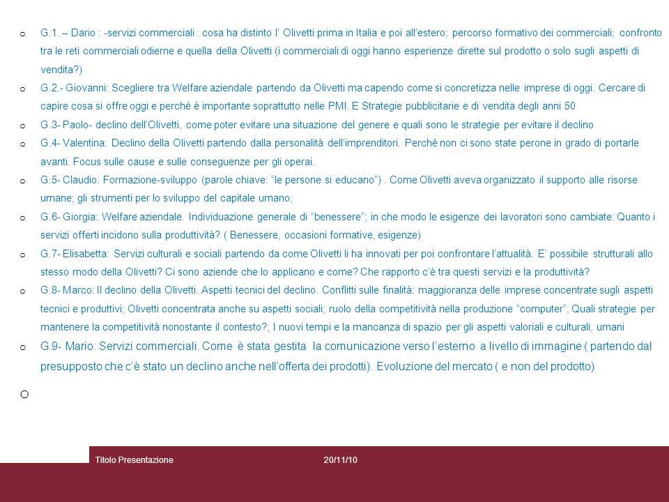 20/11/10Titolo Presentazione o G.1. – Dario : -servizi commerciali : cosa ha distinto l' Olivetti prima in Italia e poi all'estero; percorso formativo