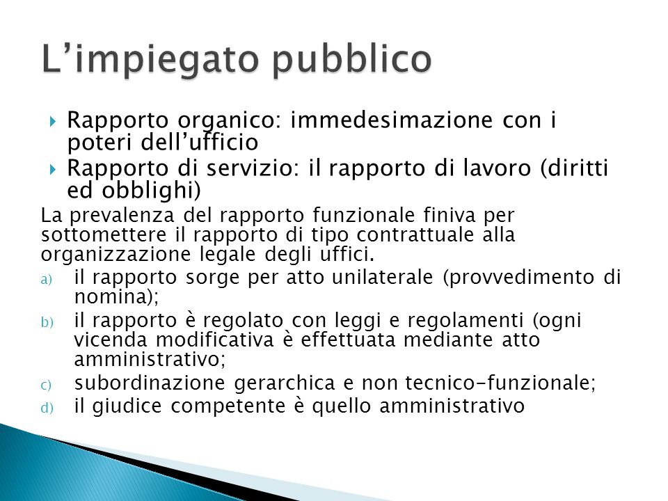  Rapporto organico: immedesimazione con i poteri dell'ufficio  Rapporto di servizio: il rapporto di lavoro (diritti ed obblighi) La prevalenza del r