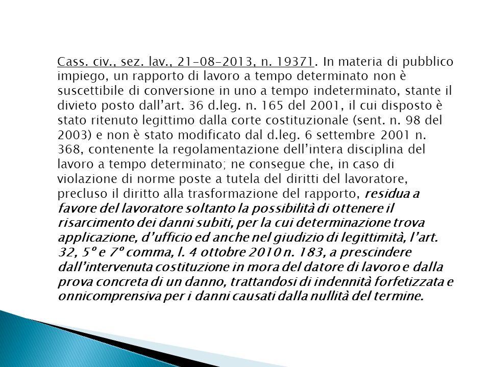 Cass. civ., sez. lav., 21-08-2013, n. 19371. In materia di pubblico impiego, un rapporto di lavoro a tempo determinato non è suscettibile di conversio