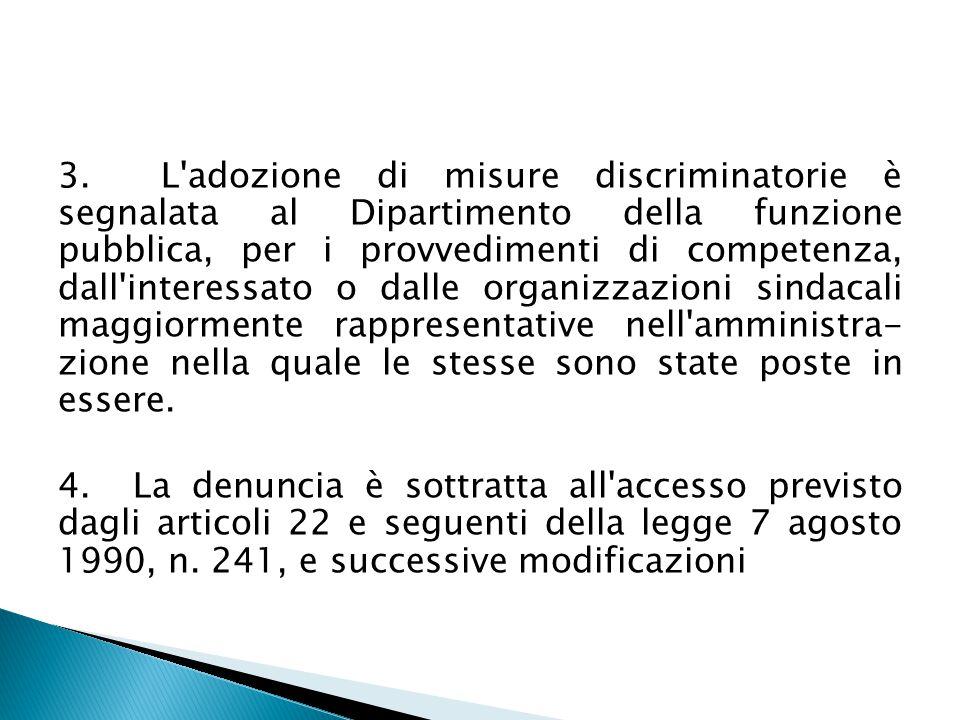 3. L'adozione di misure discriminatorie è segnalata al Dipartimento della funzione pubblica, per i provvedimenti di competenza, dall'interessato o dal