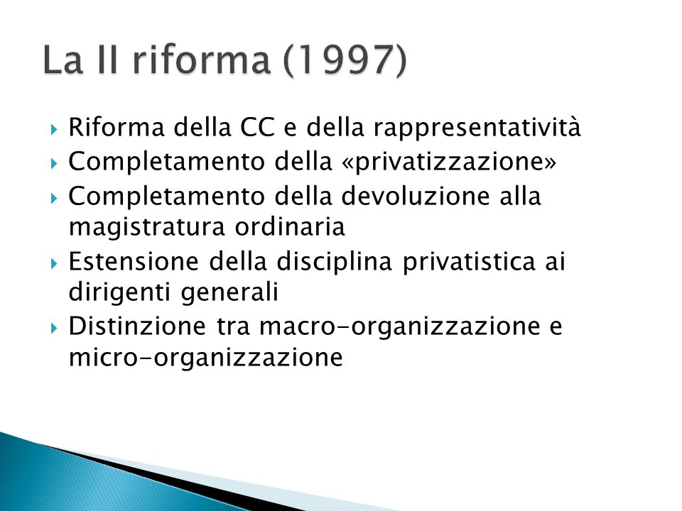  Riforma della CC e della rappresentatività  Completamento della «privatizzazione»  Completamento della devoluzione alla magistratura ordinaria  E