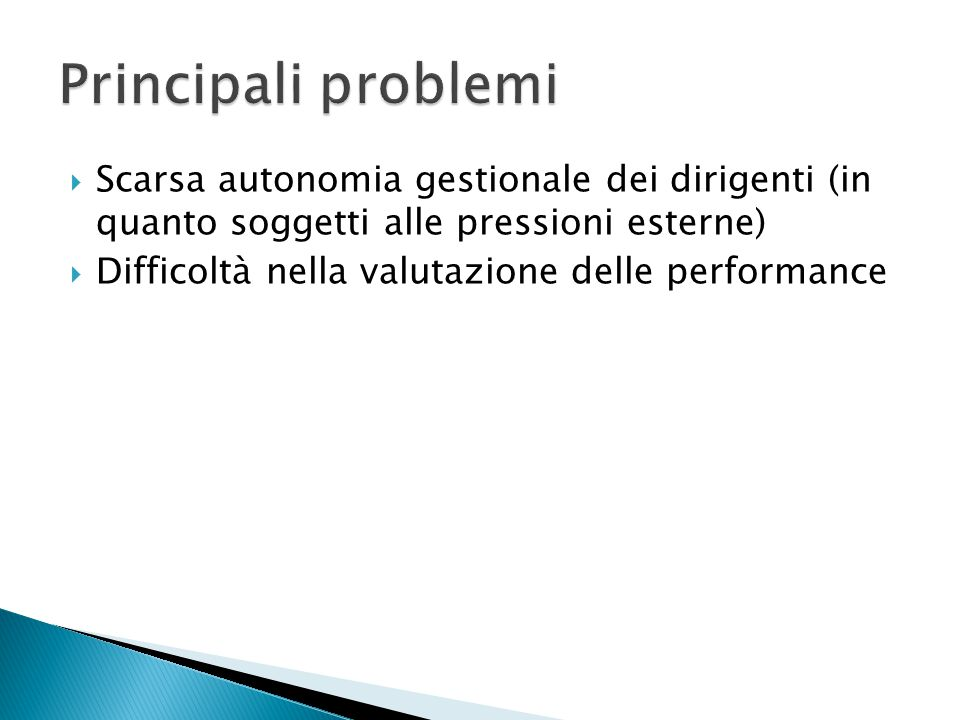  Scarsa autonomia gestionale dei dirigenti (in quanto soggetti alle pressioni esterne)  Difficoltà nella valutazione delle performance