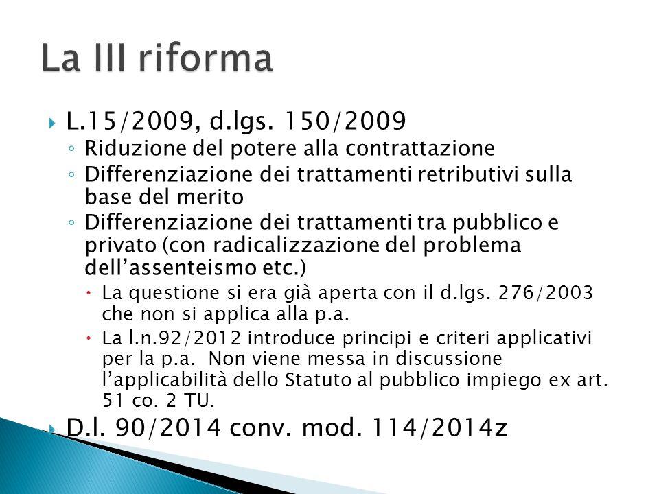 L.15/2009, d.lgs. 150/2009 ◦ Riduzione del potere alla contrattazione ◦ Differenziazione dei trattamenti retributivi sulla base del merito ◦ Differe