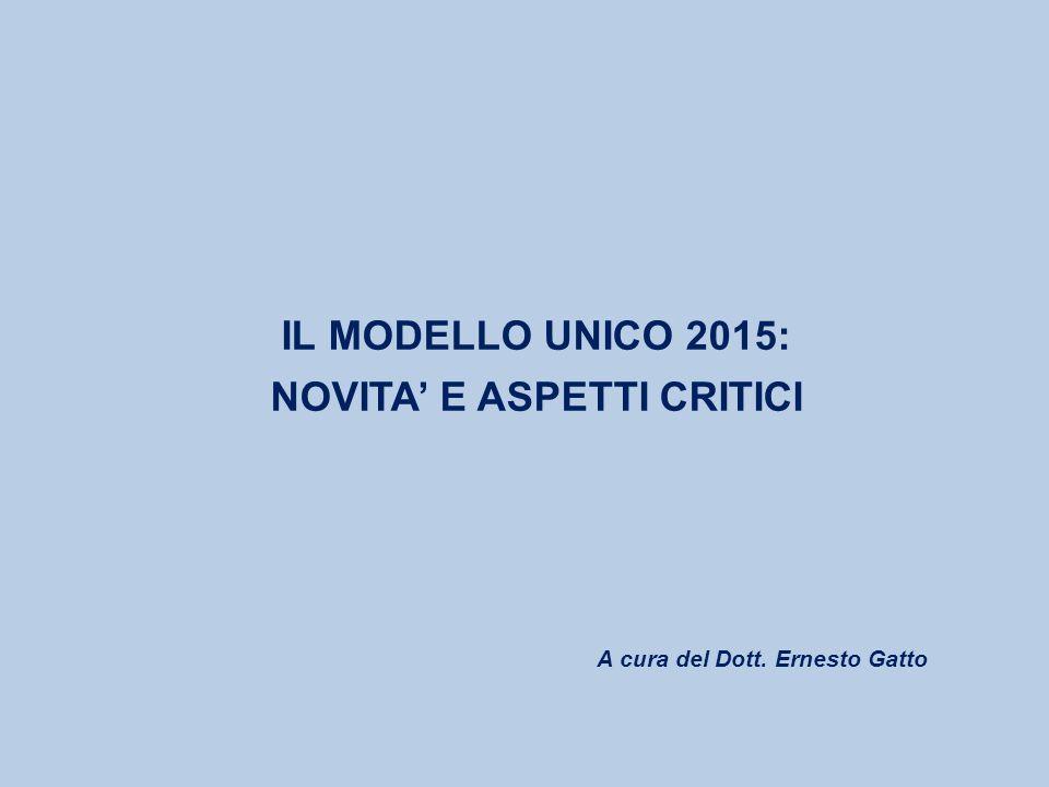 A cura del Dott. Ernesto Gatto IL MODELLO UNICO 2015: NOVITA' E ASPETTI CRITICI