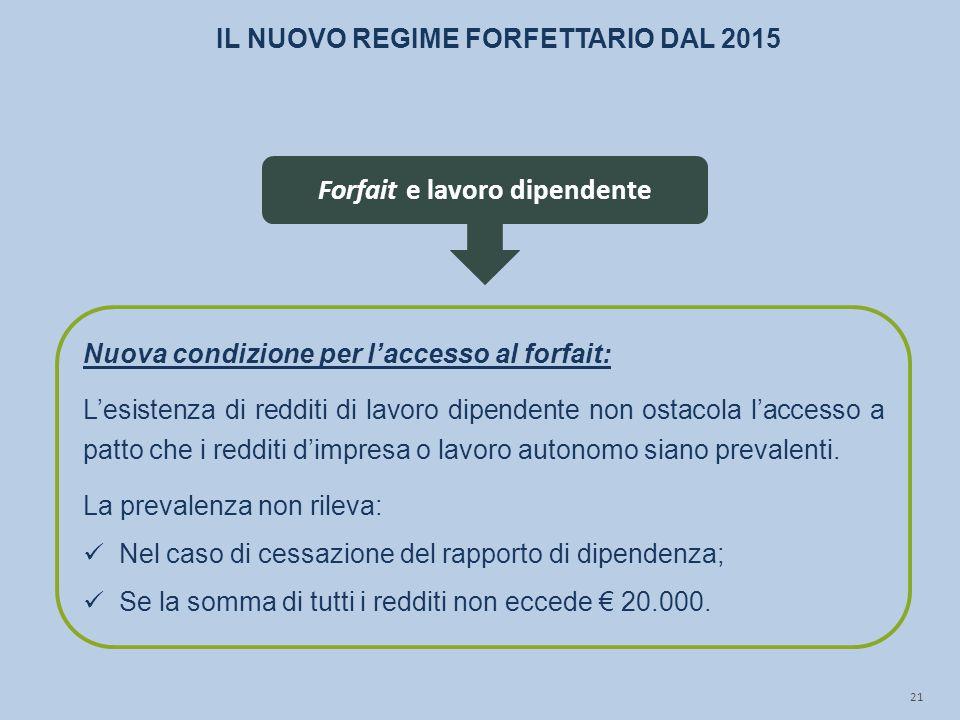 21 Forfait e lavoro dipendente Nuova condizione per l'accesso al forfait: L'esistenza di redditi di lavoro dipendente non ostacola l'accesso a patto c