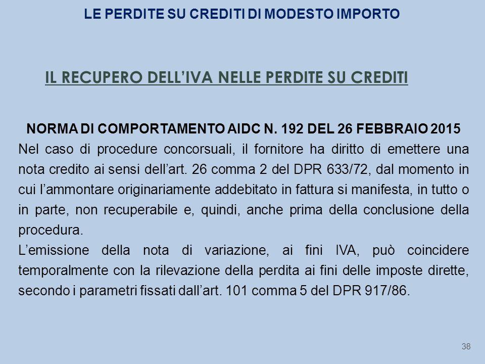 IL RECUPERO DELL'IVA NELLE PERDITE SU CREDITI NORMA DI COMPORTAMENTO AIDC N. 192 DEL 26 FEBBRAIO 2015 Nel caso di procedure concorsuali, il fornitore