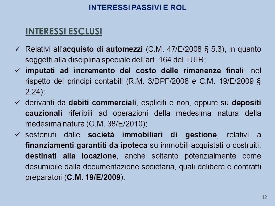 42 INTERESSI ESCLUSI Relativi all'acquisto di automezzi (C.M. 47/E/2008 § 5.3), in quanto soggetti alla disciplina speciale dell'art. 164 del TUIR; im