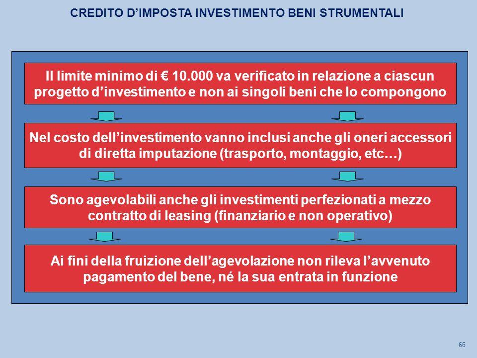 66 Nel costo dell'investimento vanno inclusi anche gli oneri accessori di diretta imputazione (trasporto, montaggio, etc…) Sono agevolabili anche gli