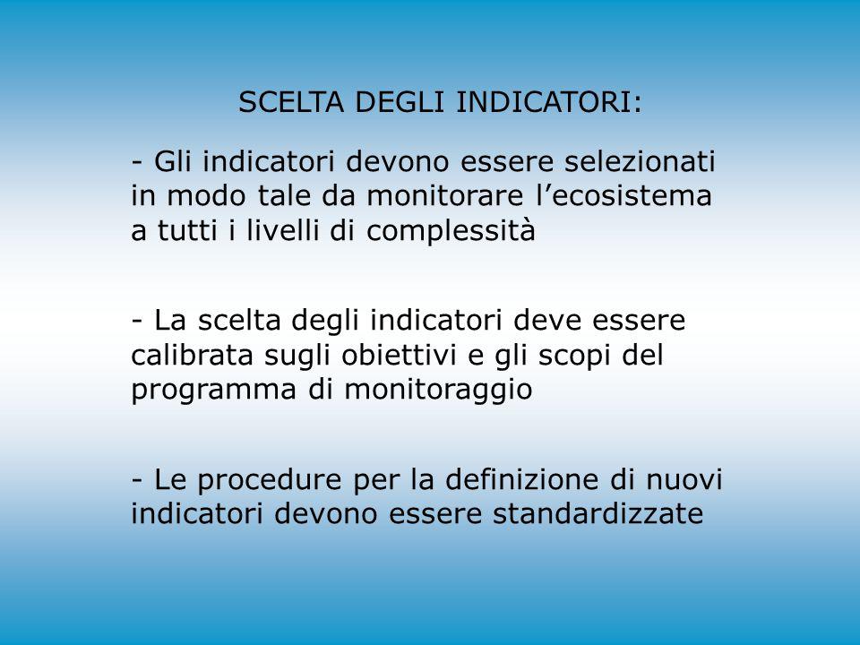 SCELTA DEGLI INDICATORI: - Gli indicatori devono essere selezionati in modo tale da monitorare l'ecosistema a tutti i livelli di complessità - La scel