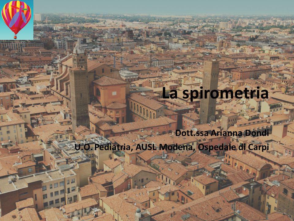 La spirometria Dott.ssa Arianna Dondi U.O. Pediatria, AUSL Modena, Ospedale di Carpi