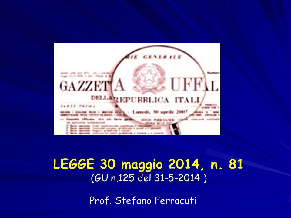 LEGGE 30 maggio 2014, n. 81 (GU n.125 del 31-5-2014 ) Prof. Stefano Ferracuti