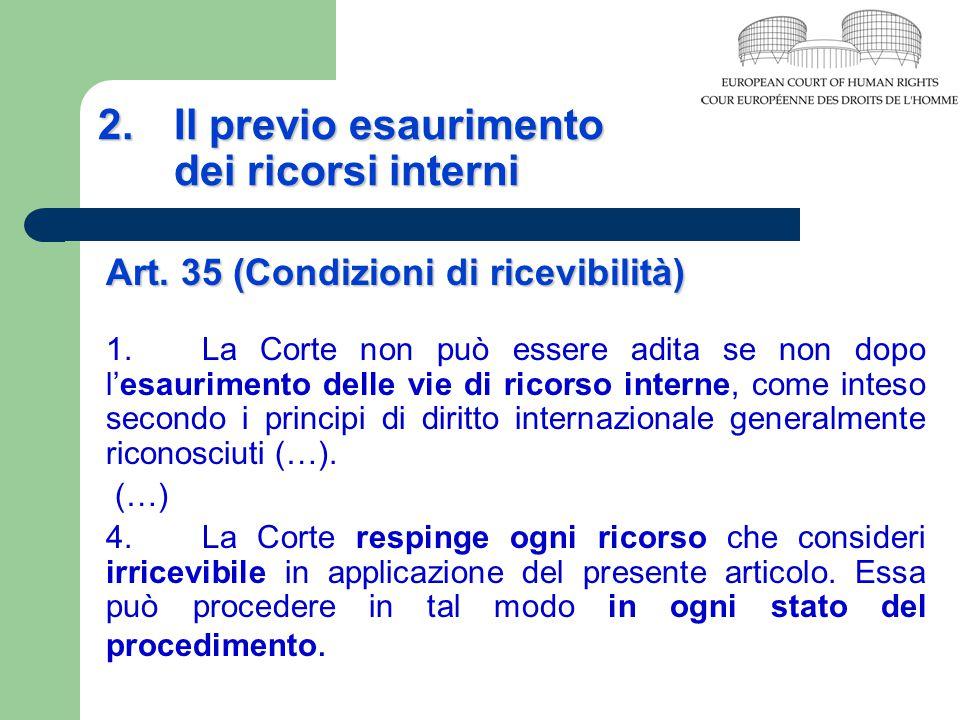 2. Il previo esaurimento dei ricorsi interni Art. 35 (Condizioni di ricevibilità) 1. La Corte non può essere adita se non dopo l'esaurimento delle vie