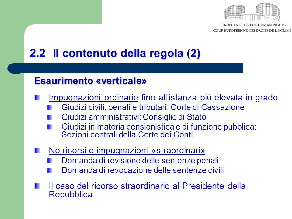 2.2 Il contenuto della regola (2) Esaurimento «verticale» Impugnazioni ordinarie fino all'istanza più elevata in grado Giudizi civili, penali e tribut