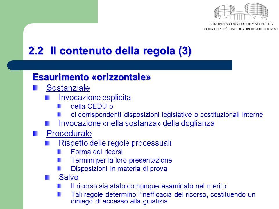 2.2 Il contenuto della regola (3) Esaurimento «orizzontale» Sostanziale Invocazione esplicita della CEDU o di corrispondenti disposizioni legislative