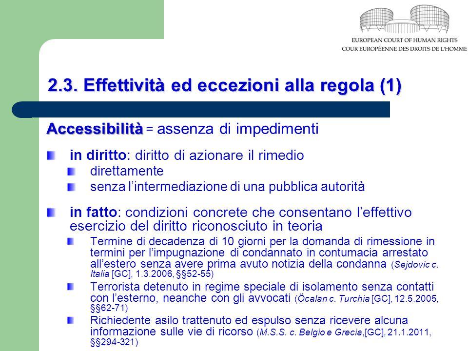 2.3. Effettività ed eccezioni alla regola (1) Accessibilità Accessibilità = assenza di impedimenti in diritto: diritto di azionare il rimedio direttam