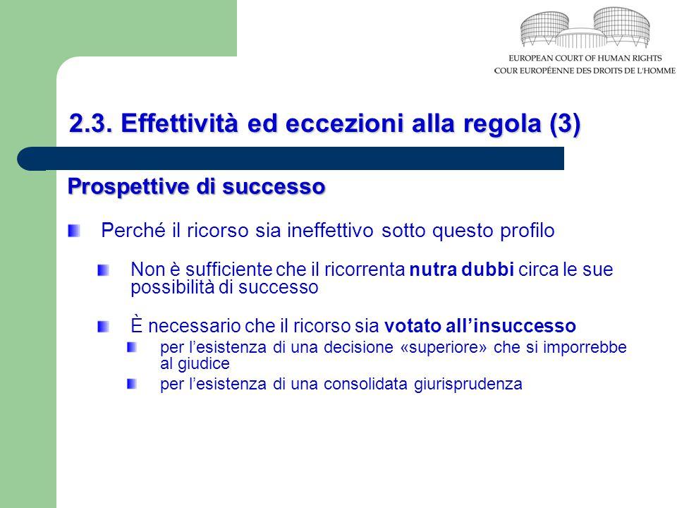 2.3. Effettività ed eccezioni alla regola (3) Prospettive di successo Perché il ricorso sia ineffettivo sotto questo profilo Non è sufficiente che il