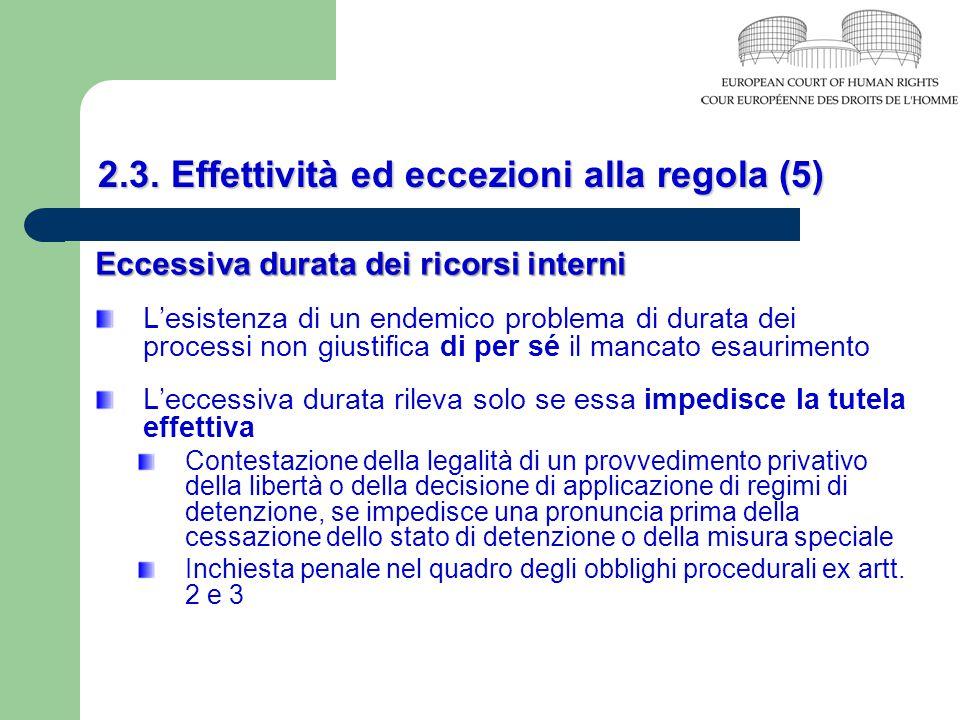 2.3. Effettività ed eccezioni alla regola (5) Eccessiva durata dei ricorsi interni L'esistenza di un endemico problema di durata dei processi non gius