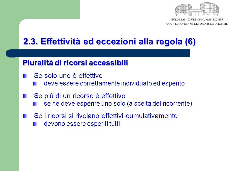 2.3. Effettività ed eccezioni alla regola (6) Pluralità di ricorsi accessibili Se solo uno è effettivo deve essere correttamente individuato ed esperi