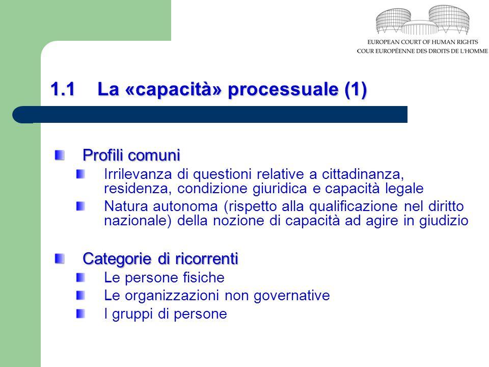 1.1 La «capacità» processuale (1) Profili comuni Irrilevanza di questioni relative a cittadinanza, residenza, condizione giuridica e capacità legale N