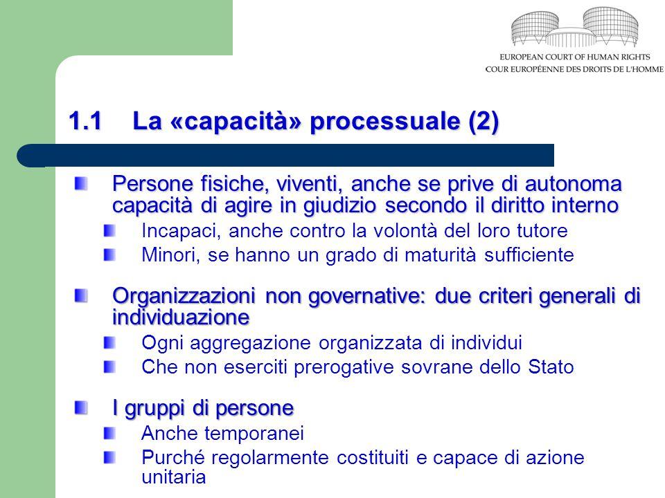1.1 La «capacità» processuale (2) Persone fisiche, viventi, anche se prive di autonoma capacità di agire in giudizio secondo il diritto interno Incapa