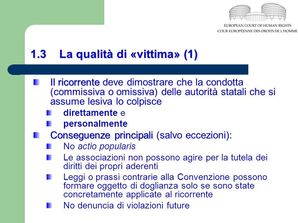 1.3 La qualità di «vittima» (1) Il ricorrente Il ricorrente deve dimostrare che la condotta (commissiva o omissiva) delle autorità statali che si assu