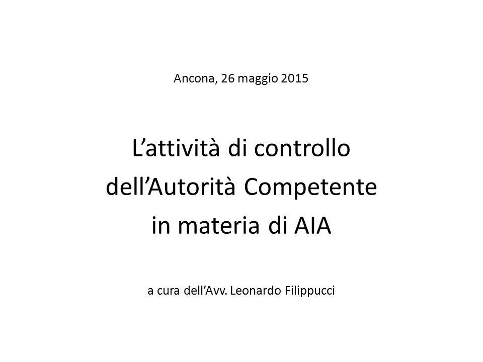 Ancona, 26 maggio 2015 L'attività di controllo dell'Autorità Competente in materia di AIA a cura dell'Avv. Leonardo Filippucci