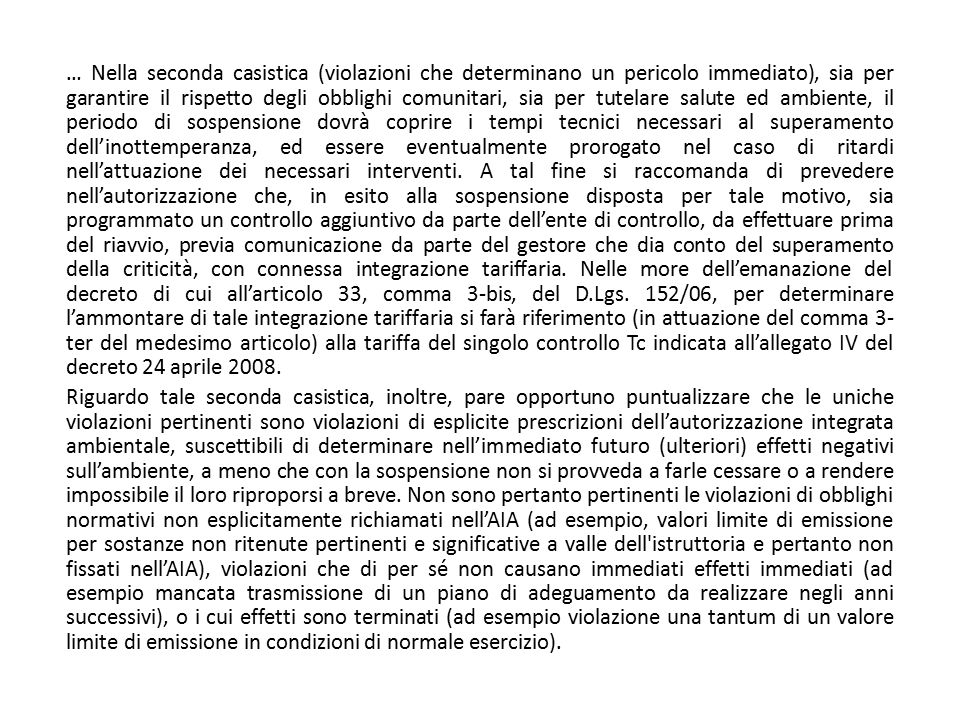 … Nella seconda casistica (violazioni che determinano un pericolo immediato), sia per garantire il rispetto degli obblighi comunitari, sia per tutelar