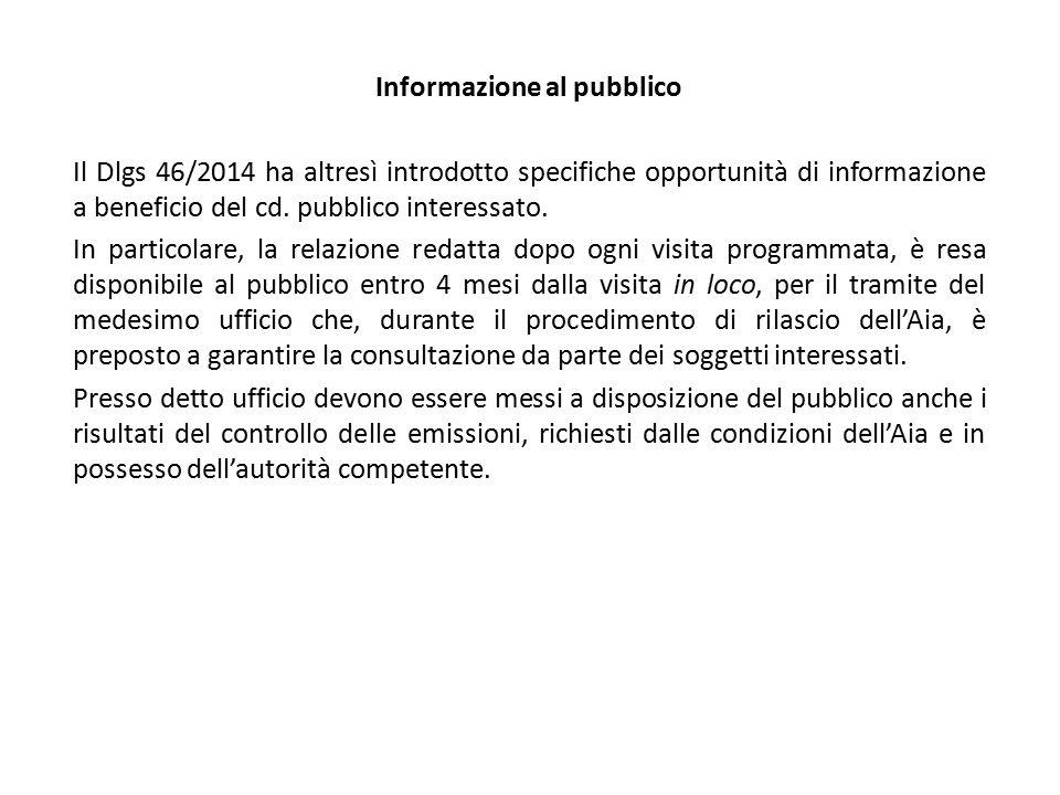 Informazione al pubblico Il Dlgs 46/2014 ha altresì introdotto specifiche opportunità di informazione a beneficio del cd. pubblico interessato. In par