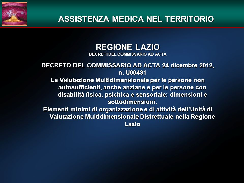 ASSISTENZA MEDICA NEL TERRITORIO REGIONE LAZIO DECRETI DEL COMMISSARIO AD ACTA DECRETO DEL COMMISSARIO AD ACTA 24 dicembre 2012, n. U00431 La Valutazi