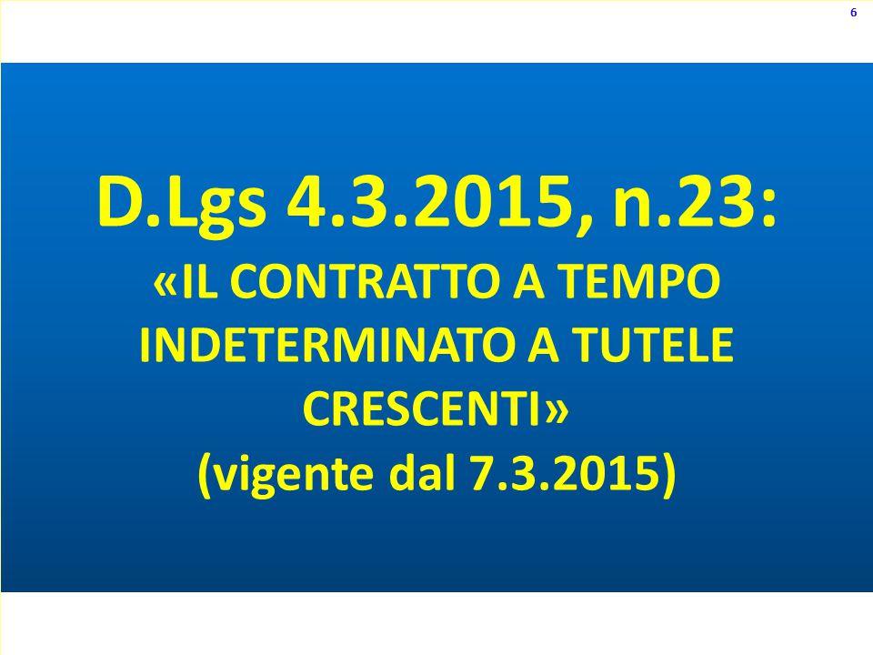 D.Lgs 4.3.2015, n.23: «IL CONTRATTO A TEMPO INDETERMINATO A TUTELE CRESCENTI» (vigente dal 7.3.2015) 6