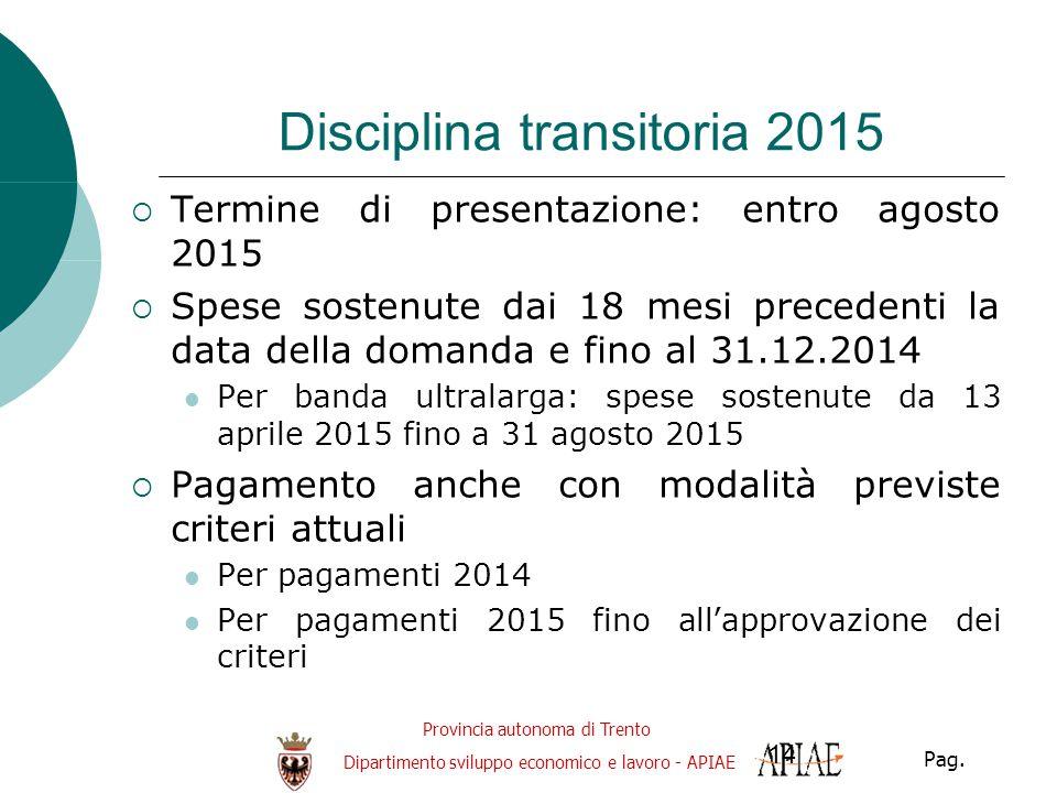 Provincia autonoma di Trento Dipartimento sviluppo economico e lavoro - APIAE Pag. 14 Disciplina transitoria 2015  Termine di presentazione: entro ag