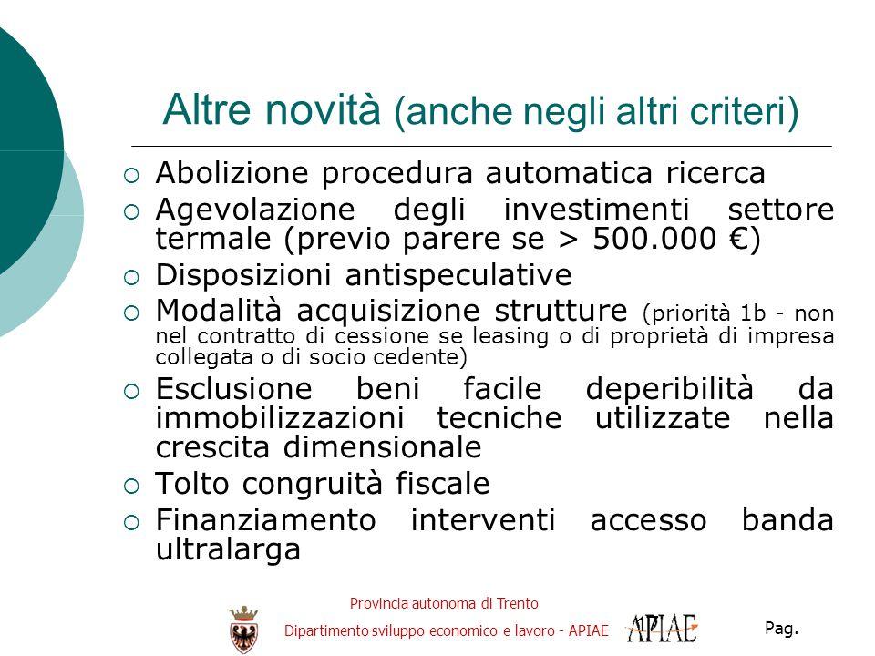 Provincia autonoma di Trento Dipartimento sviluppo economico e lavoro - APIAE Pag. 17 Altre novità (anche negli altri criteri)  Abolizione procedura