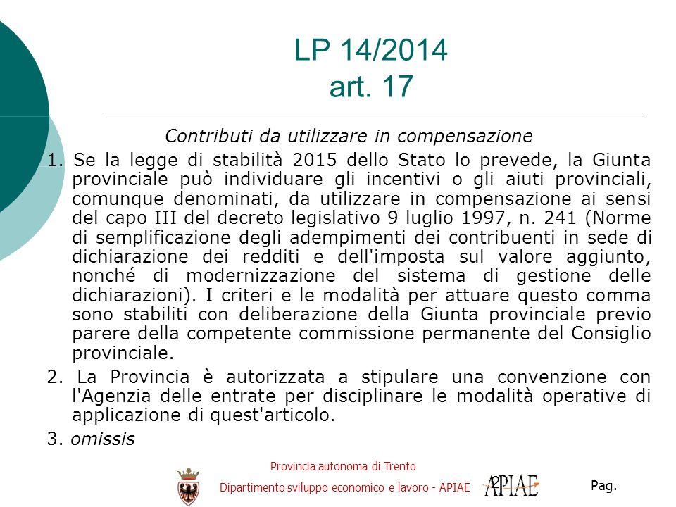 Provincia autonoma di Trento Dipartimento sviluppo economico e lavoro - APIAE Pag. 2 LP 14/2014 art. 17 Contributi da utilizzare in compensazione 1. S