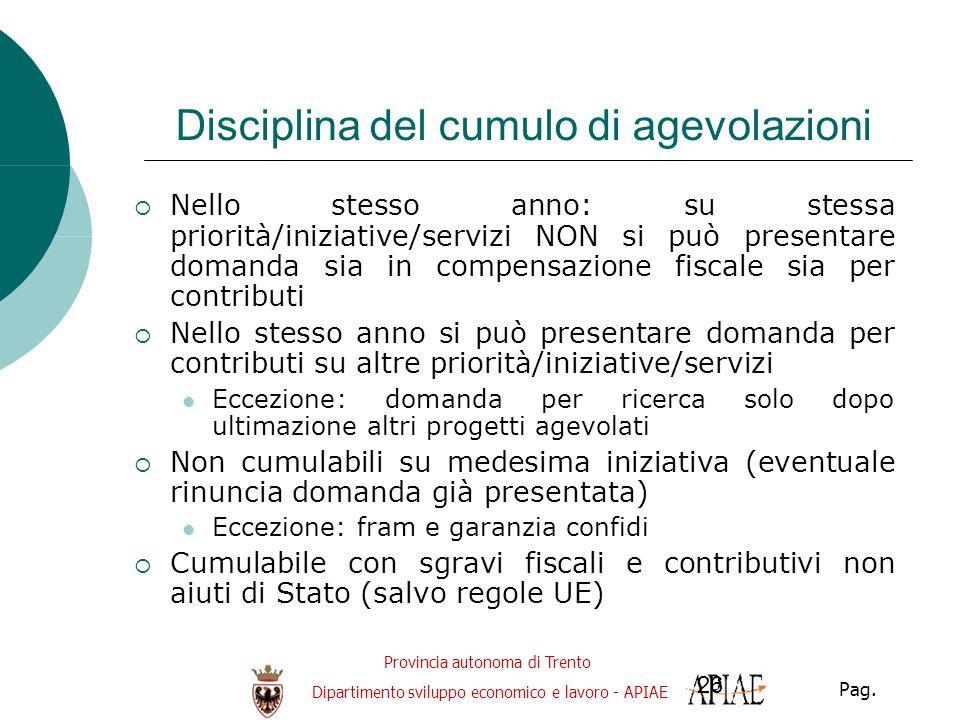 Provincia autonoma di Trento Dipartimento sviluppo economico e lavoro - APIAE Pag. 26 Disciplina del cumulo di agevolazioni  Nello stesso anno: su st