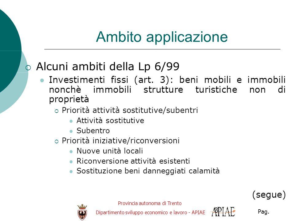 Provincia autonoma di Trento Dipartimento sviluppo economico e lavoro - APIAE Pag. 3 Ambito applicazione  Alcuni ambiti della Lp 6/99 Investimenti fi
