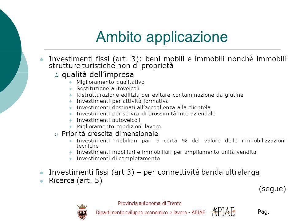 Provincia autonoma di Trento Dipartimento sviluppo economico e lavoro - APIAE Pag. 4 Ambito applicazione Investimenti fissi (art. 3): beni mobili e im