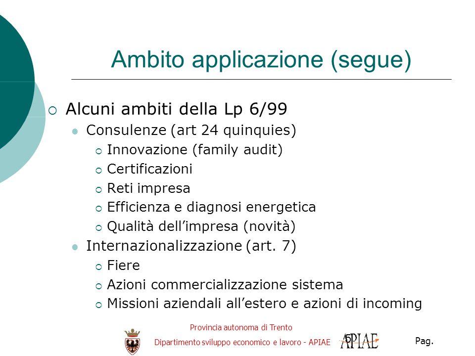 Provincia autonoma di Trento Dipartimento sviluppo economico e lavoro - APIAE Pag. 5 Ambito applicazione (segue)  Alcuni ambiti della Lp 6/99 Consule