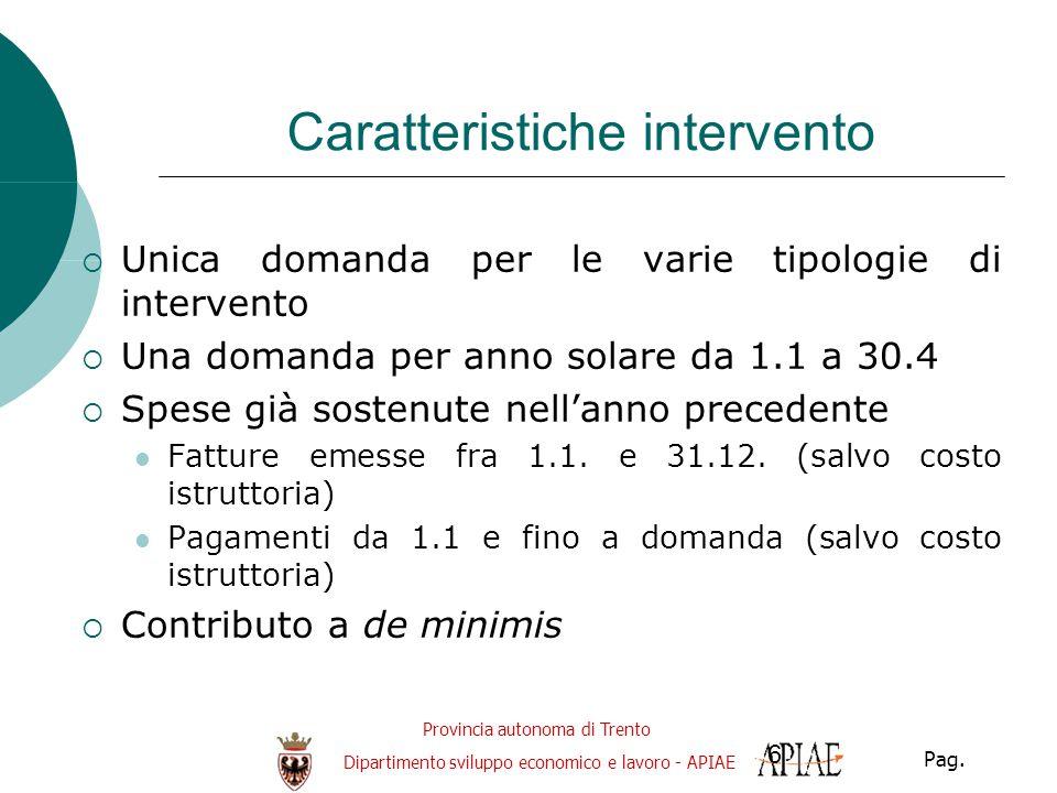 Provincia autonoma di Trento Dipartimento sviluppo economico e lavoro - APIAE Pag. 6 Caratteristiche intervento  Unica domanda per le varie tipologie