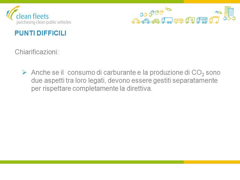 PUNTI DIFFICILI Chiarificazioni:  Anche se il consumo di carburante e la produzione di CO 2 sono due aspetti tra loro legati, devono essere gestiti separatamente per rispettare completamente la direttiva.