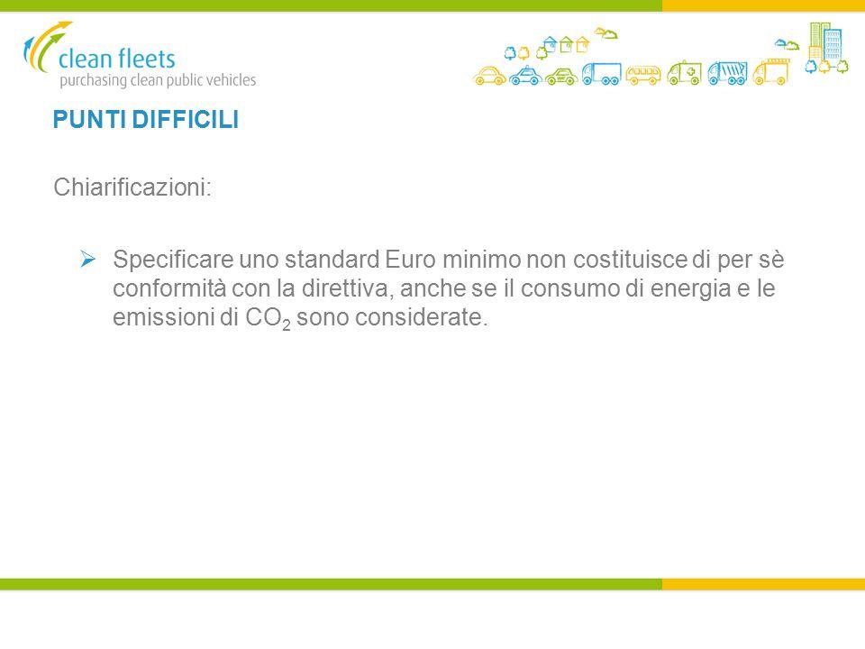 PUNTI DIFFICILI Chiarificazioni:  Specificare uno standard Euro minimo non costituisce di per sè conformità con la direttiva, anche se il consumo di energia e le emissioni di CO 2 sono considerate.