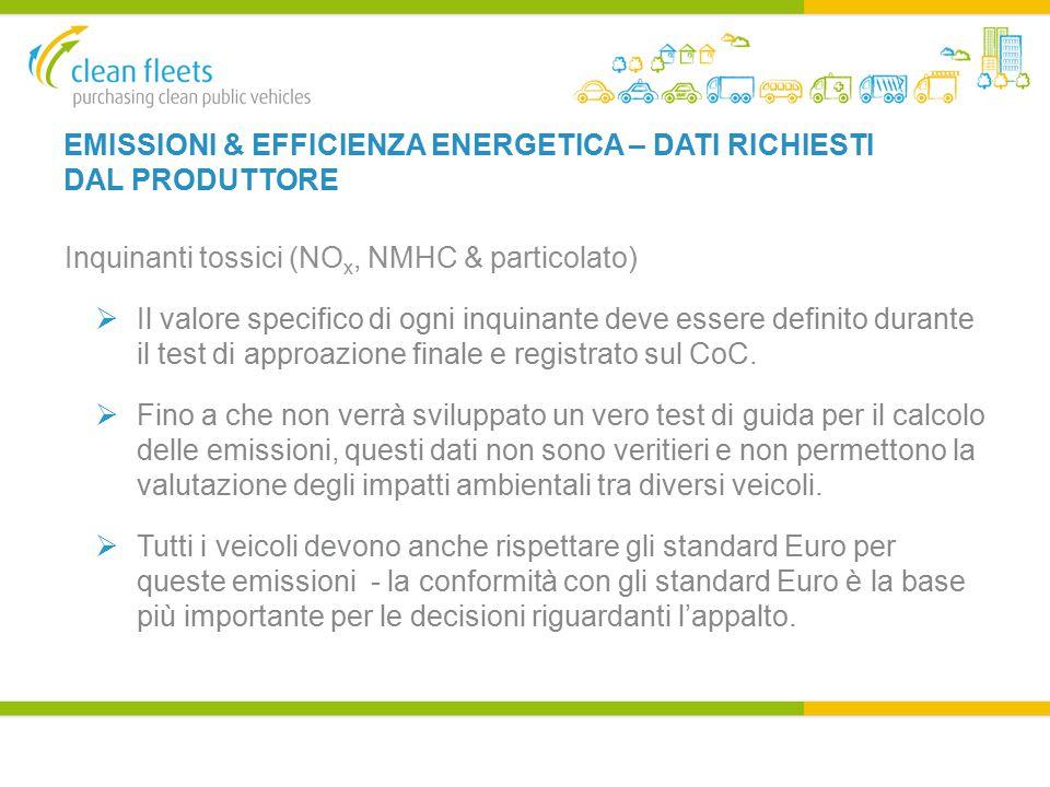 EMISSIONI & EFFICIENZA ENERGETICA – DATI RICHIESTI DAL PRODUTTORE Inquinanti tossici (NO x, NMHC & particolato)  Il valore specifico di ogni inquinante deve essere definito durante il test di approazione finale e registrato sul CoC.