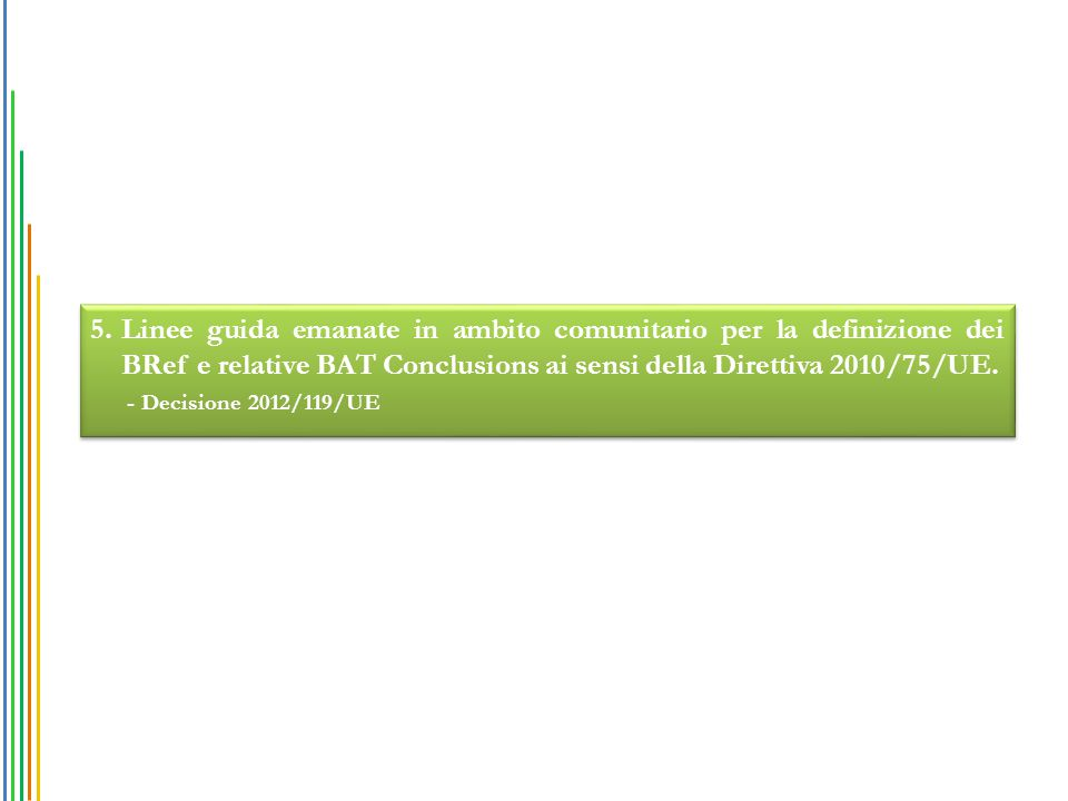5.Linee guida emanate in ambito comunitario per la definizione dei BRef e relative BAT Conclusions ai sensi della Direttiva 2010/75/UE.