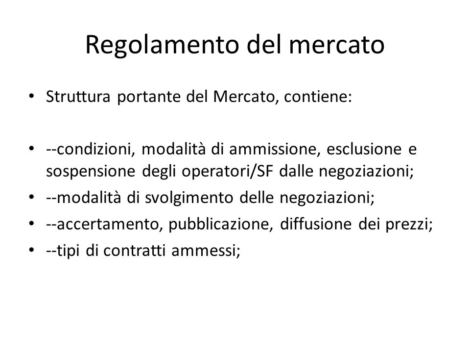 Natura del Regolamento Atto di autonomia privata: delibera assemblea ordinaria SGM È soggetto a valutazione della Consob Determina il contenuto dei rapporti tra SGM, emittenti e intermediari Ogni mercato ha il suo regolamento e ad ogni regolamento corrisponde un solo mercato