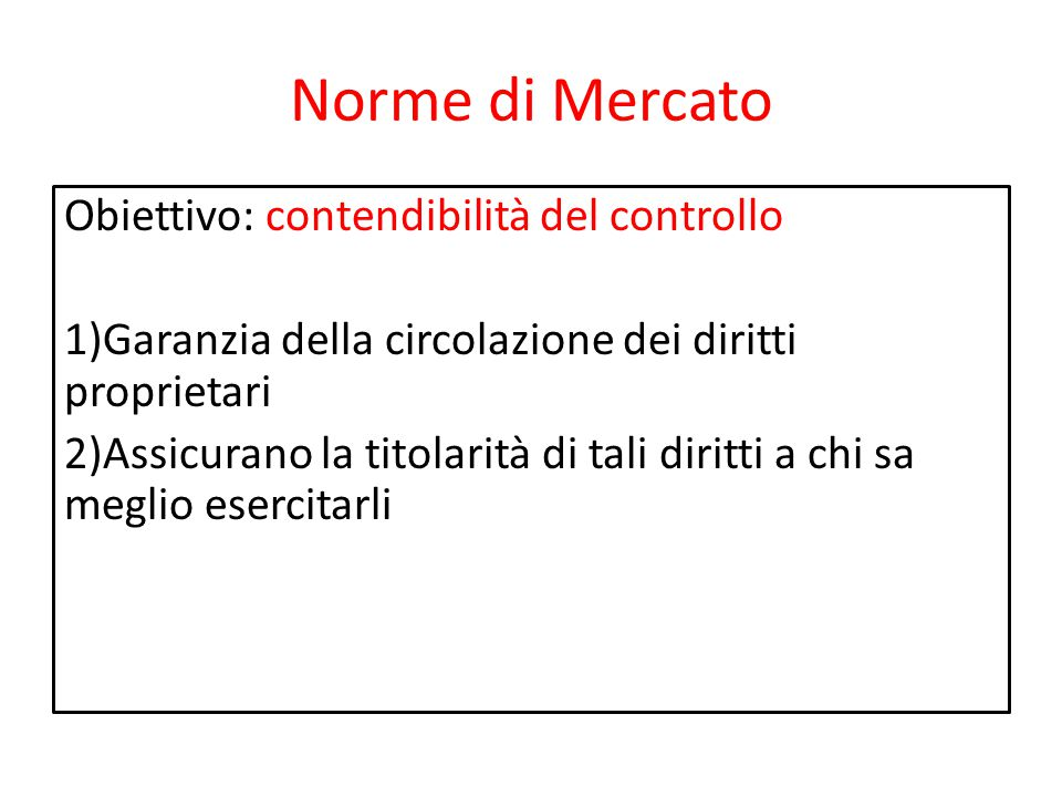 Norme di Mercato Obiettivo: contendibilità del controllo 1)Garanzia della circolazione dei diritti proprietari 2)Assicurano la titolarità di tali diri