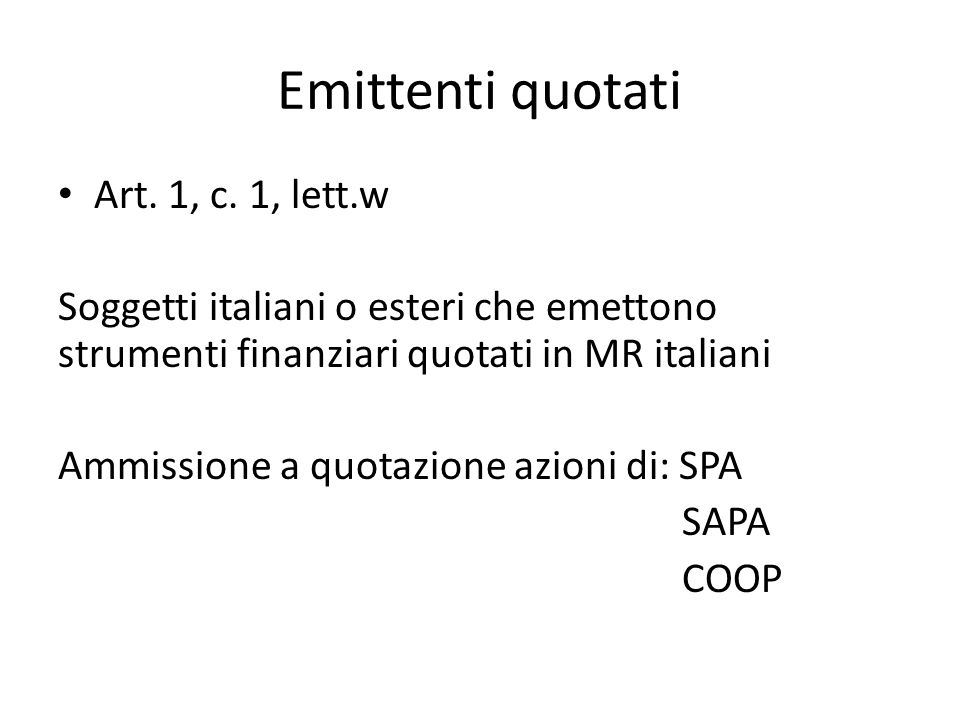 Emittenti quotati Art. 1, c. 1, lett.w Soggetti italiani o esteri che emettono strumenti finanziari quotati in MR italiani Ammissione a quotazione azi