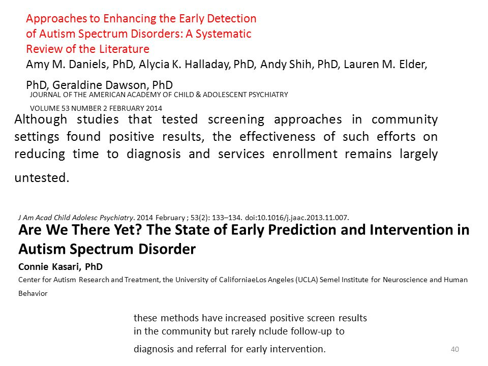 Approaches to Enhancing the Early Detection of Autism Spectrum Disorders: A Systematic Review of the Literature Amy M. Daniels, PhD, Alycia K. Hallada