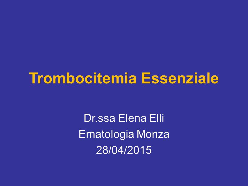 Dr.ssa Elena Elli Ematologia Monza 28/04/2015 Trombocitemia Essenziale